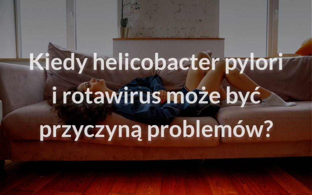 Kiedy helicobacter pylori irotawirus może być przyczyną problemów?